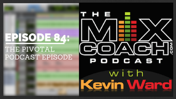 MixCoach Podcast Episode 84 - The Pivotal Podcast Episode