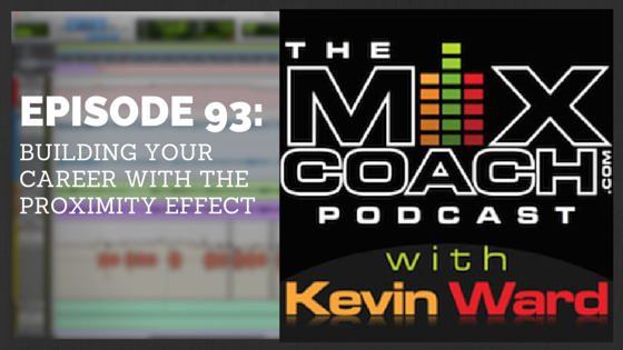The MixCoach Podcast Episode: 093: Building Your Career With The Proximity Effect