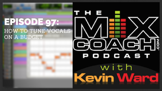 The MixCoach Podcast Episode 97: How To tune Vocals On A Budget