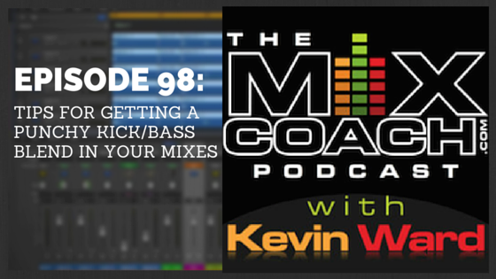The MixCoach Podcast Episode 98: Tips For Getting A Punchy Kick/Bass Blend In Your Mixes