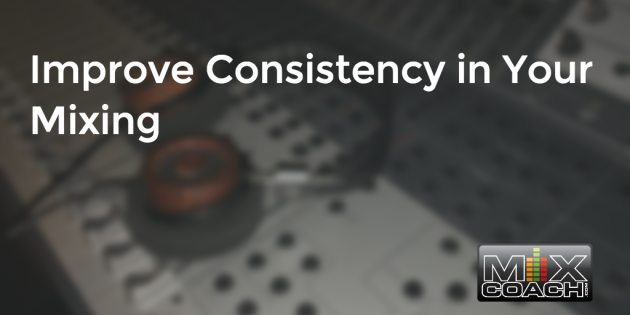 Improve Consistency in your mixing