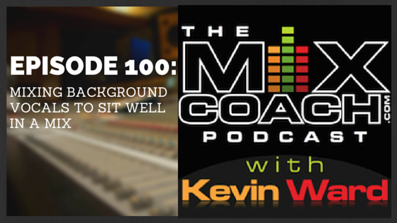 The MixCoach Podcast Episode 9100: Mixing BGVS To Sit Well In a Mix