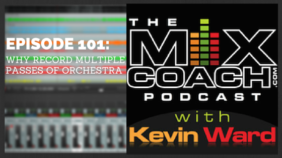 The MixCoach Podcast Episode 101: Why Record Multiple Passes Of Orchestra/ Tips For Mixing Synths To Sound Like Live Orchestra