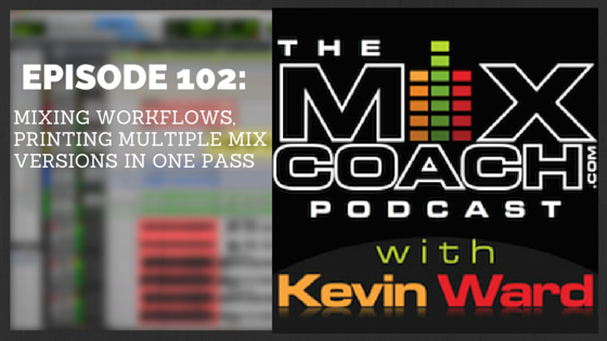 The MixCoach Podcast Episode 102: Mixing Workflows, Printing Multiple Mix Versions In One Pass