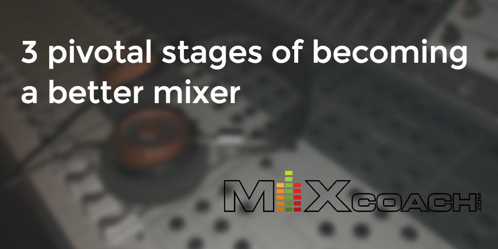 stages to becoming a better mixer