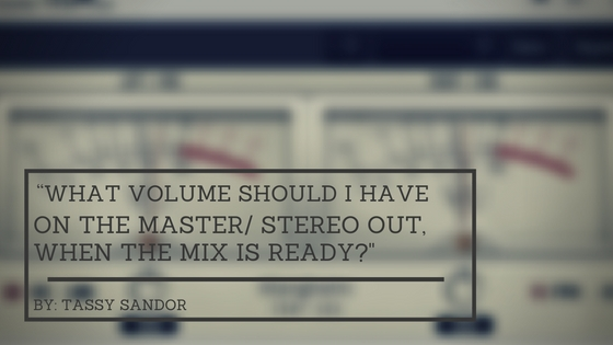 what volume should i have on the master stereo out when the mix is