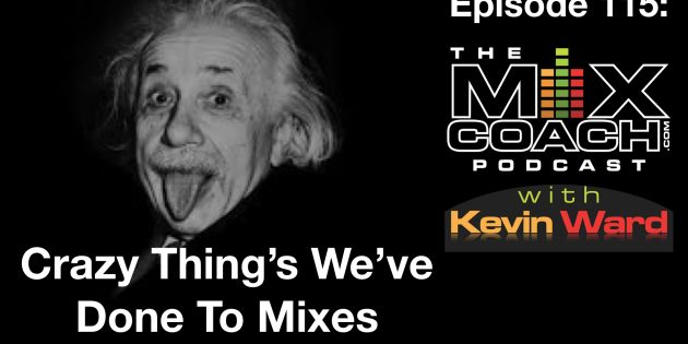MixCoach Podcast 115-Crazy Things we've done to mixes.001