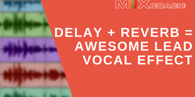 Delay + Reverb = Awesome Lead Vocal Effect