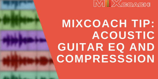 MixCoach Tip_ Acoustic Guitar EQ and Compresssion(2)